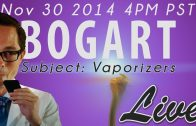 Bogart Live Nov 30, 2014 – Today's Subject: Vaporizing Marijuana with Q&A and 4:20 SMOKEOUT