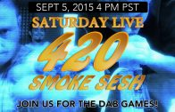 Saturday Live 420 Smokeout (09-05-2015) 4PM – DAB GAMES!!!