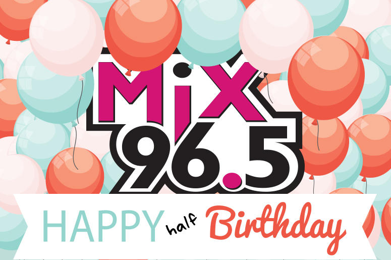 Happy Half Birthday To You From Mix 965 Houstons Mix 965