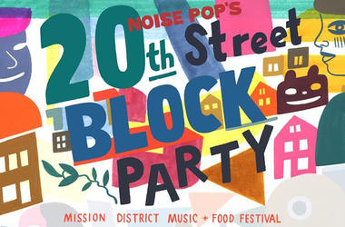 Noise Pop's 6th Annual 20th Street Block Party