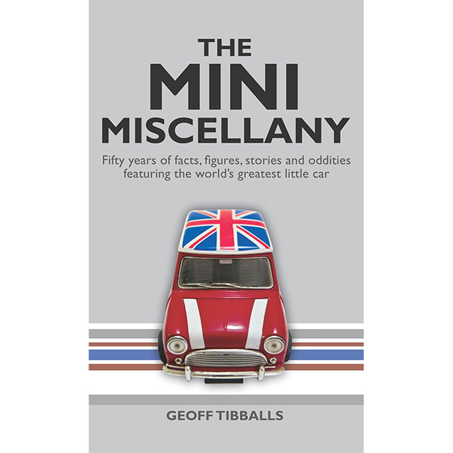 The MINI Miscellany: Fifty Years of Facts, Figures, Stories and Oddities Featuring the Worlds Greatest Little Car