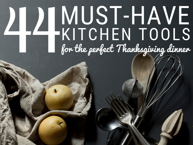 44 Must-Have Kitchen Tools for the Perfect Thanksgiving Dinner