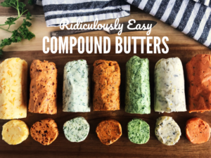 Easy Compound Butter Recipes - Sister Spice Easy Everyday Gourmet