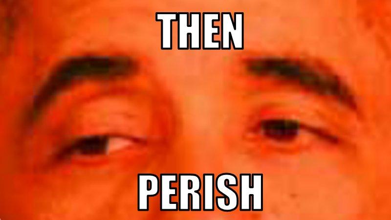 Then Perish Meme Generator Soup Memes Best Meme Templates