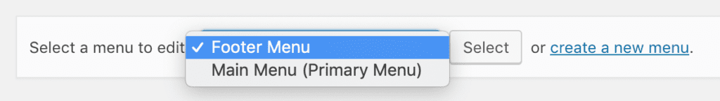 "text saying ""Select a menu to edit"" with an expanded dropdown list, with ""Footer Menu"" selected and below that ""Main Menu (Primary Menu)"" is an option, then to the right, a ""Select"" button, then the text ""or create a new menu."" - ""create a new menu"" is shown as a link"