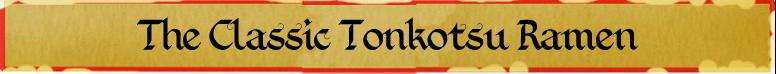 The Classic Tonkotsu Ramen