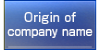 Origin of company name / The origin of corporate name