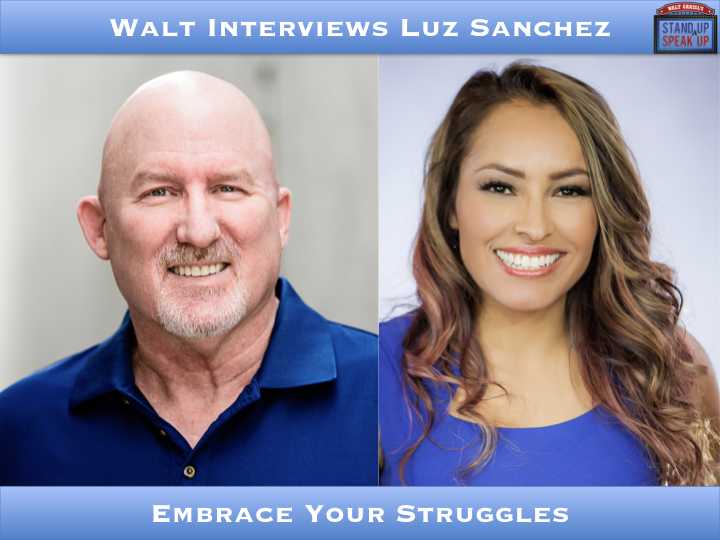 Walt Interviews Luz Sanchez – Embrace Your Struggles