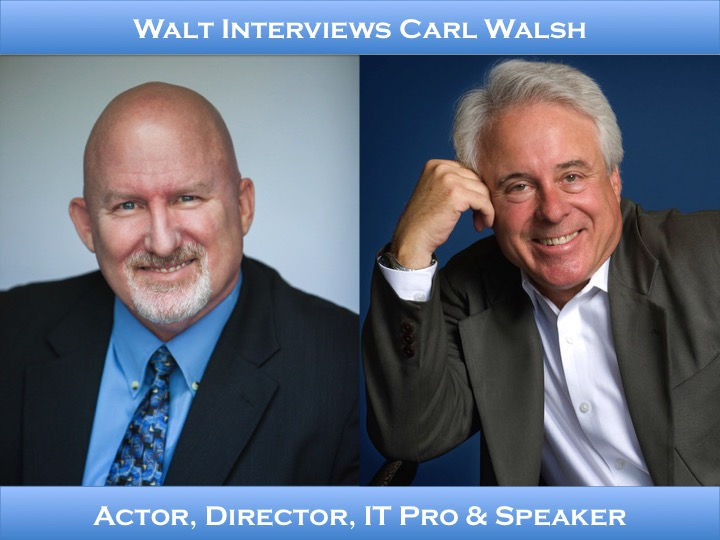 Walt interviews Carl Walsh – Actor, Director, IT Pro & Speaker