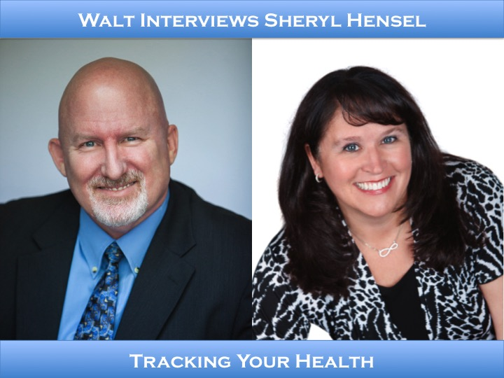 Walt interviews Sheryl Hensel – Tracking Your Health