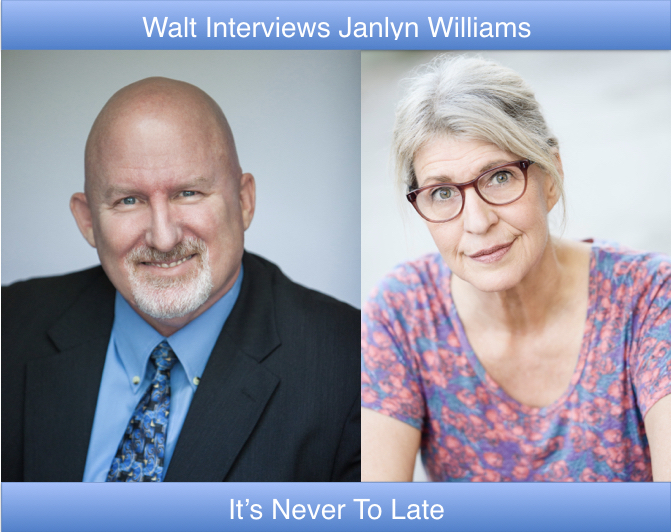 Walt interviews Janlyn Williams – It's Never Too Late