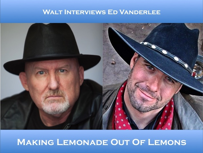 Walt interviews Ed Vanderlee – Making Lemonade Out Of Lemons