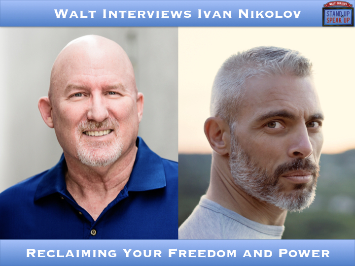Walt Interviews Ivan Nikolov – Reclaiming Your Freedom and Power