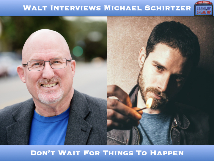 Walt Interviews Michael Schirtzer – Don't Wait For Things To Happen