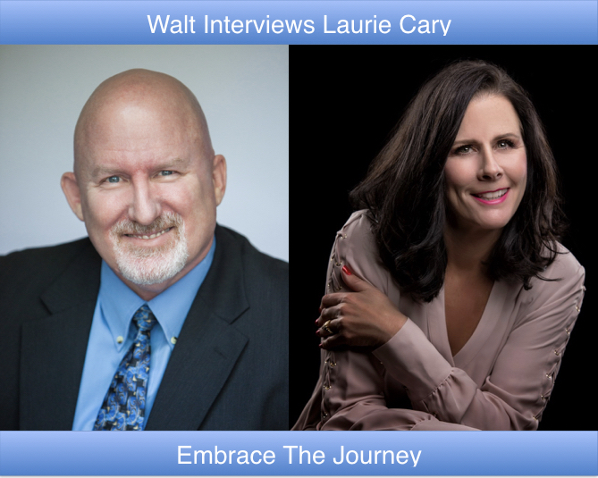 Walt interviews Laurie Cary – Embrace The Journey