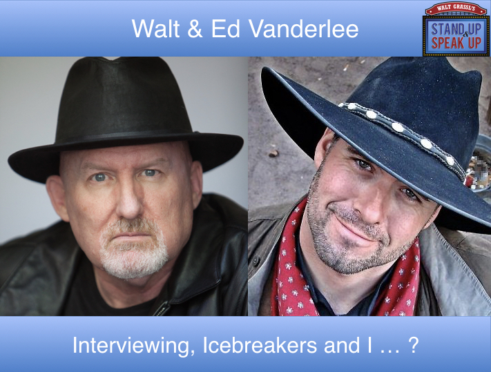 Walt Grassl and Ed Vanderlee – Interviewing, Ice-breakers, and I … ?
