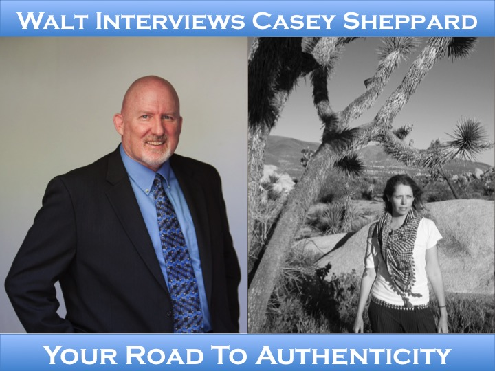 Walt interviews Casey Sheppard – Your Road to Authenticity