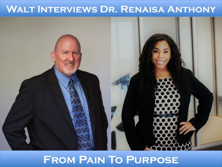 Walt interviews Dr. Renaisa Anthony – From Pain To Purpose