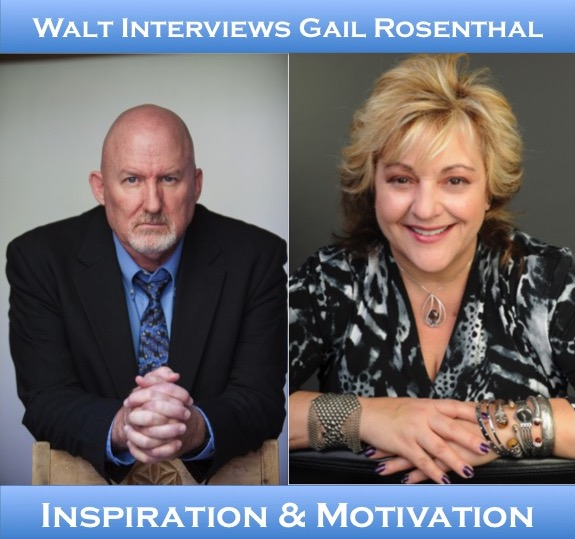 Walt interviews Gail Rosenthal – Inspiration & Motivation