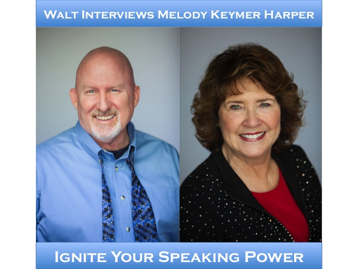 Walt interviews Melody Keymer Harper – Ignite Your Speaking Power