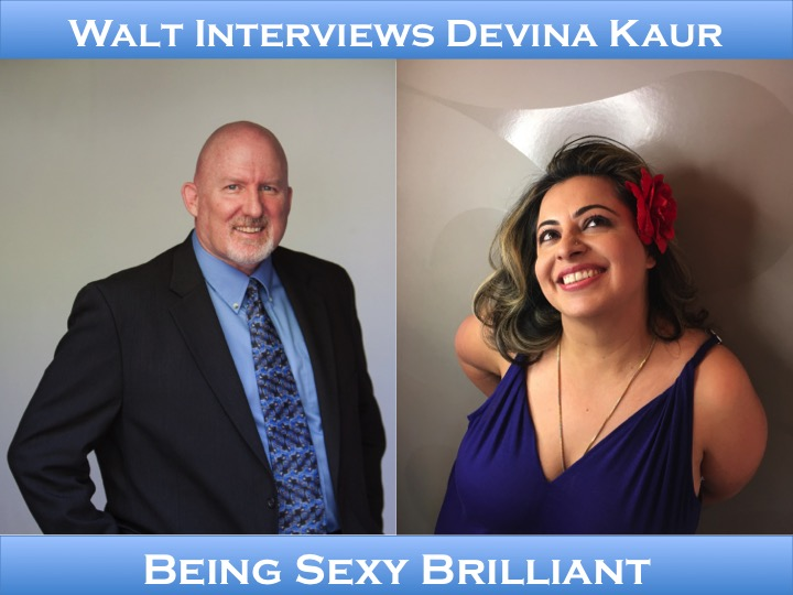 Walt interviews Devina Kaur – Being Sexy Brilliant