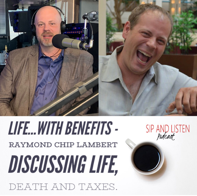 Life...with Benefits - Raymond Chip Lambert discussing life, death and taxes