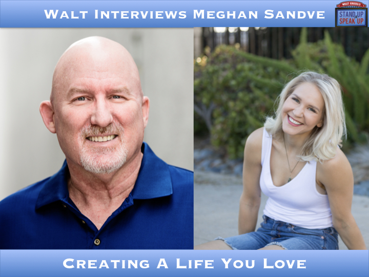 Walt Interviews Meghan Sandve – Creating A Life You Love