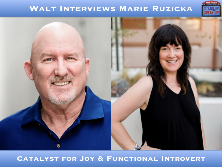 Walt Interviews Marie Ruzicka – Catalyst for Joy & Functional Introvert