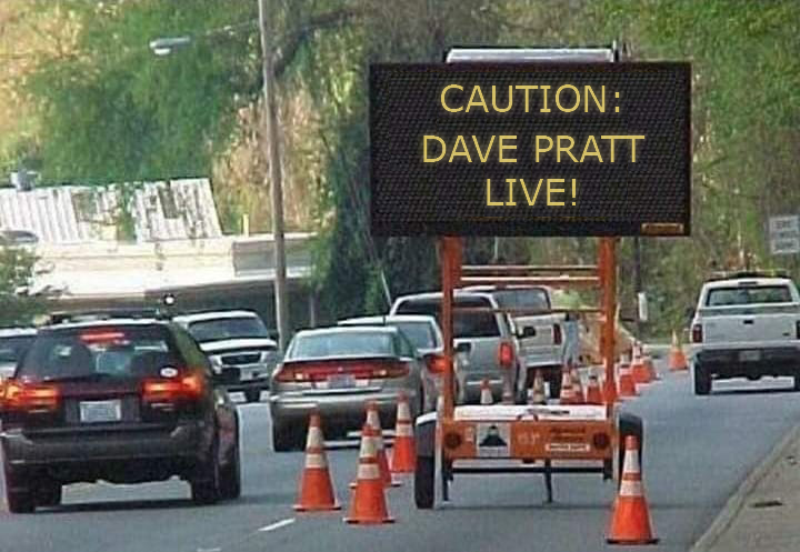 NEW SHOW!!! DAVE PRATT LIVE! CAUTION: No Dave-ing and Driving!