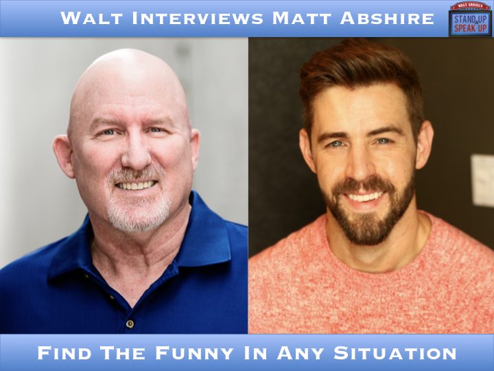 Walt Interviews Matt Abshire – Find The Funny In Any Situation