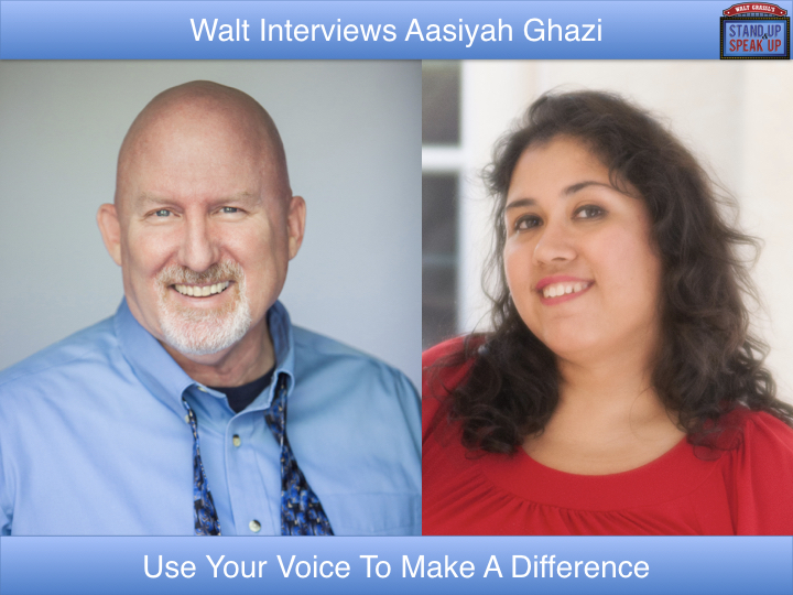 Walt Grassl interviews Aasiyah Ghazi – Use Your Voice To Make A Difference