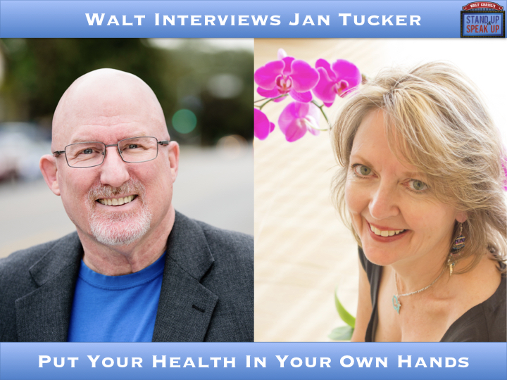 Walt Interviews Jan Tucker – Put Your Health In Your Own Hands