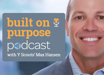 Built On Purpose Podcast with Y Scouts' Max Hansen