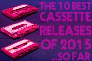 The 10 Best Cassette Releases of 2015 So Far
