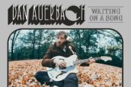 Stream Dan Auerbach's New Album <i>Waiting on a Song</i>