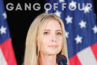 "Gang of Four – ""Ivanka (Things You Can't Have)"""