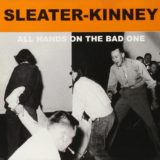 A Party That's Over Before It's Begun: Sleater-Kinney's All Hands on the Bad One Turns 20