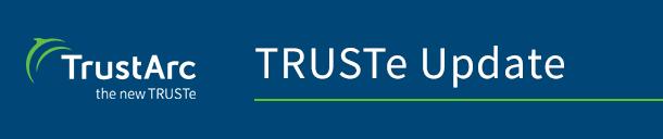 TrustArc – TRUSTe Update