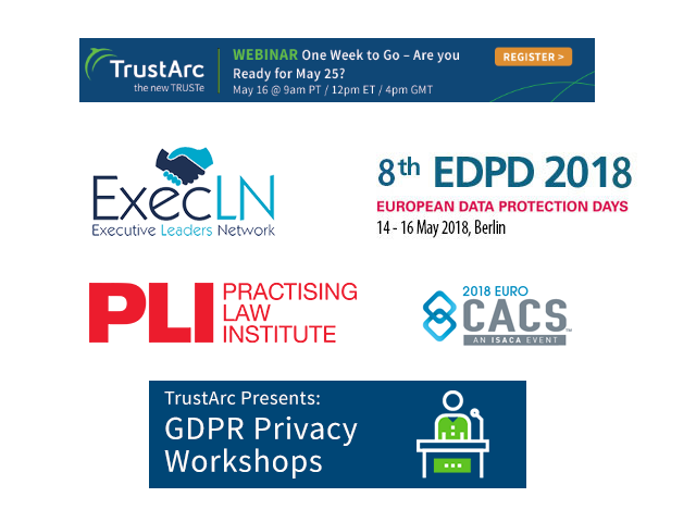 May Event Spotlight: TrustArc GDPR Privacy Workshop, Institute on Privacy and Data Security Law Conference, Executive Leaders Network, Euroforum, TrustArc Privacy Insight Series, EuroCACS 2018 an ISACA Event