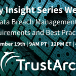 Privacy Insight Series Upcoming Webinar: Data Breach Management - Requirements and Best Practices