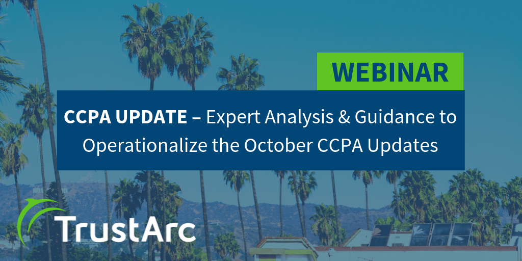 Upcoming Webinar: CCPA Update – Expert Analysis & Guidance to Operationalize the October CCPA Updates