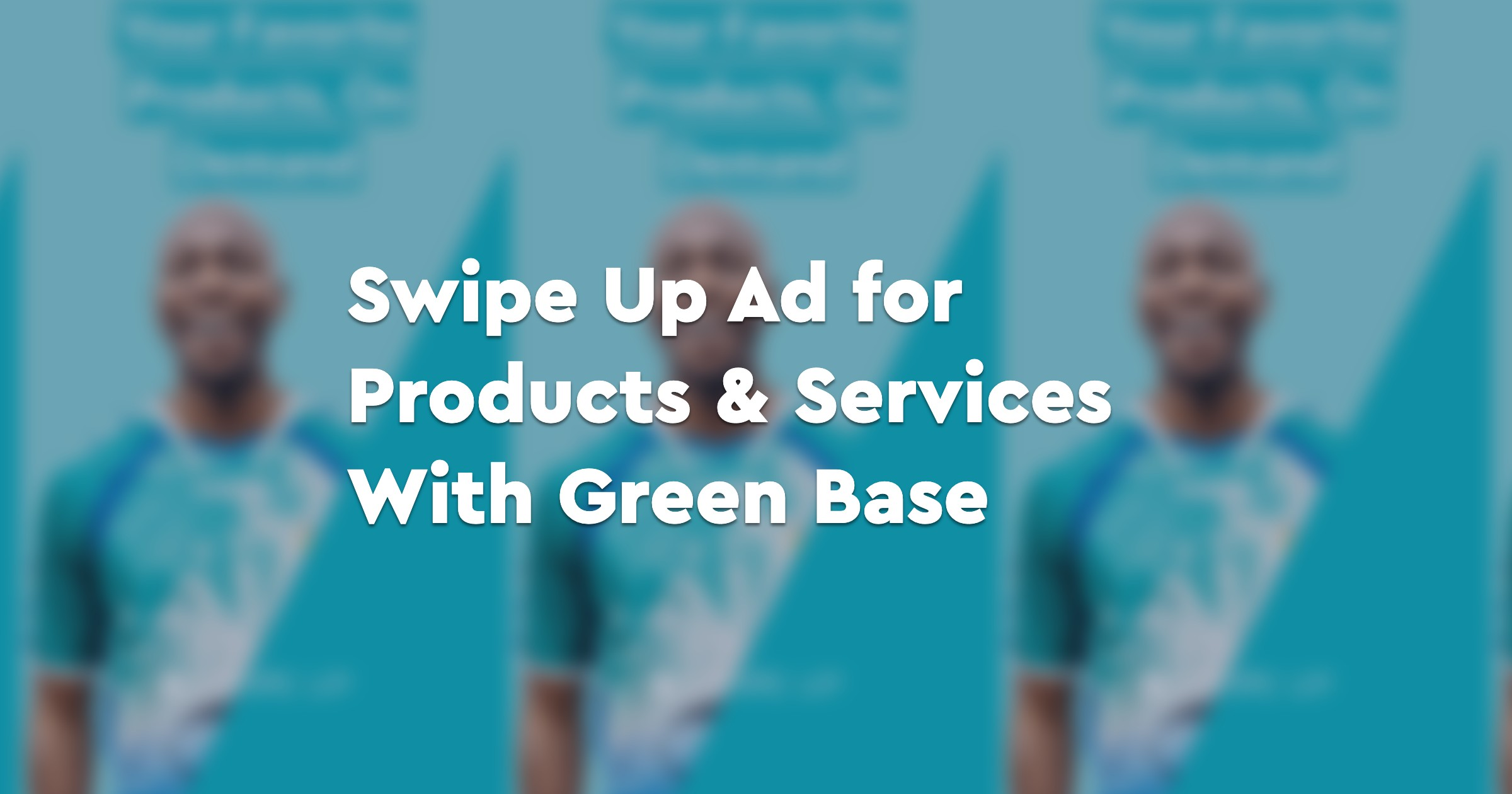 Swipe Up Ad for Products & Services With Green Base