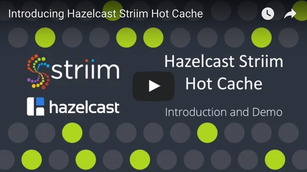 Hazelcast Striim Hot Cache