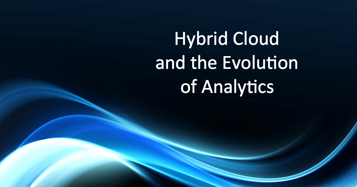 Hybrid Cloud and the Evolution of Analytics