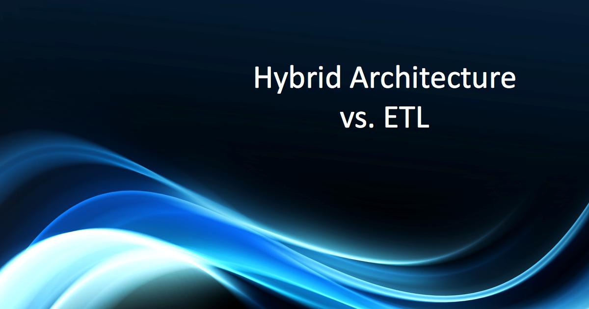 Hybrid Architecture vs. ETL