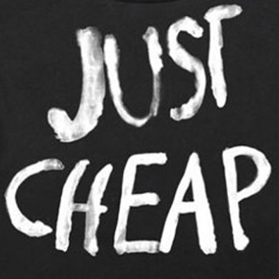 just cheap