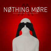 Nothing More : The Stories We Tell Ourselves