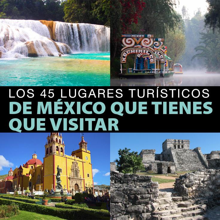 Los 45 Lugares Turísticos De México Que Tienes Que Visitar