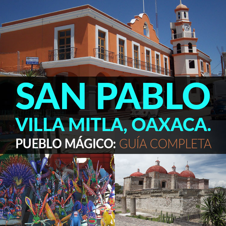 San Pablo Villa Mitla, Oaxaca - Pueblo Mágico: Guía Definitiva ...