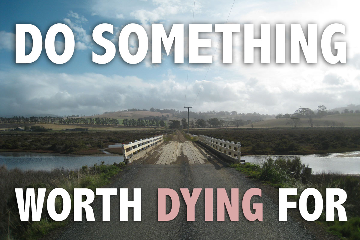 Are You Doing Something Worth Dying For Travelfreak